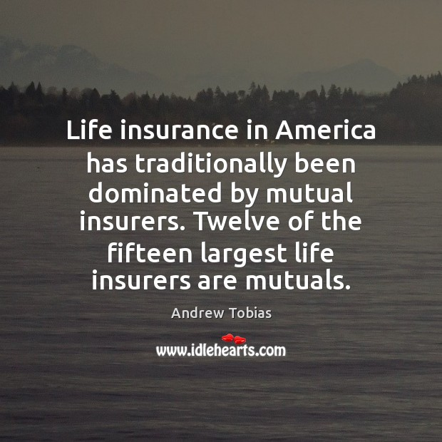 Image, Life insurance in America has traditionally been dominated by mutual insurers. Twelve