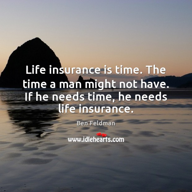 Life insurance is time. The time a man might not have. If Image