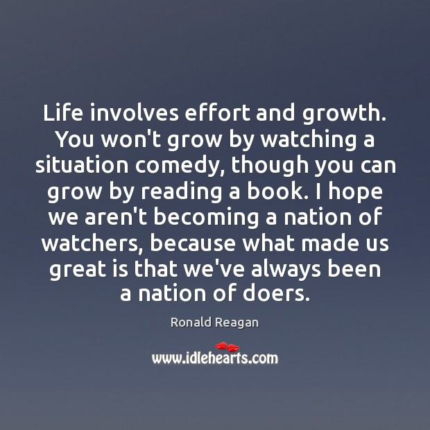 Image, Life involves effort and growth. You won't grow by watching a situation