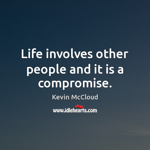 Image, Life involves other people and it is a compromise.