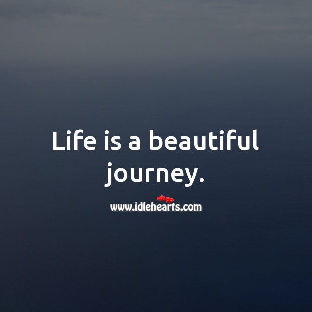 Life is a beautiful journey. Journey Quotes Image