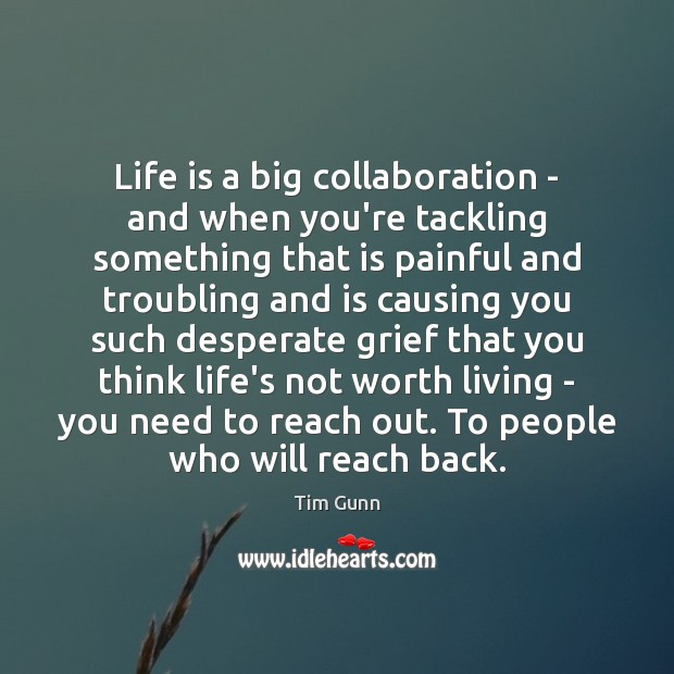 Life is a big collaboration – and when you're tackling something that Tim Gunn Picture Quote
