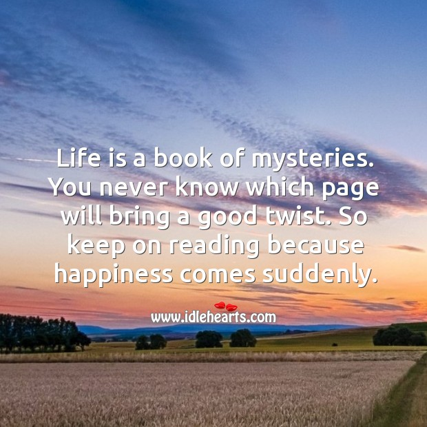 Image, Life is a book of mysteries.