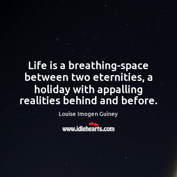Life is a breathing-space between two eternities, a holiday with appalling realities Image
