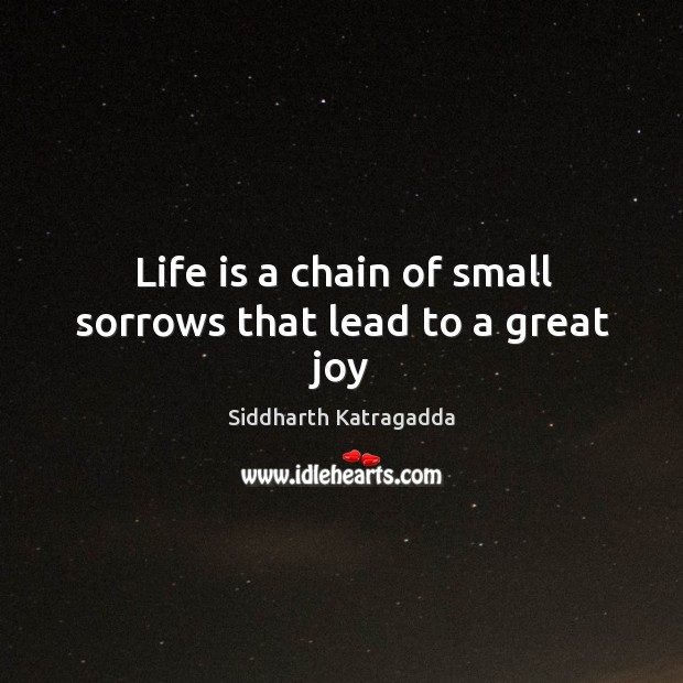 Image, Life is a chain of small sorrows that lead to a great joy