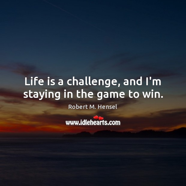 Life is a challenge, and I'm staying in the game to win. Image