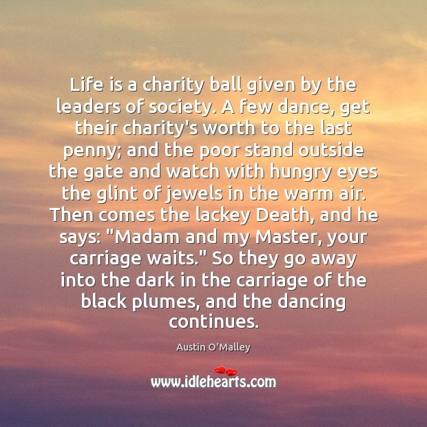 Life is a charity ball given by the leaders of society. A Image