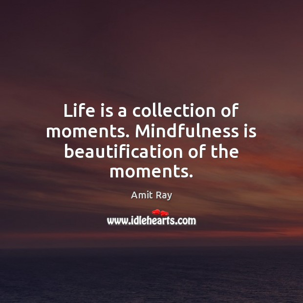 Image, Life is a collection of moments. Mindfulness is beautification of the moments.