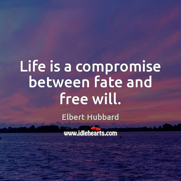 Life is a compromise between fate and free will. Image