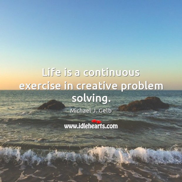 Life is a continuous exercise in creative problem solving. Image