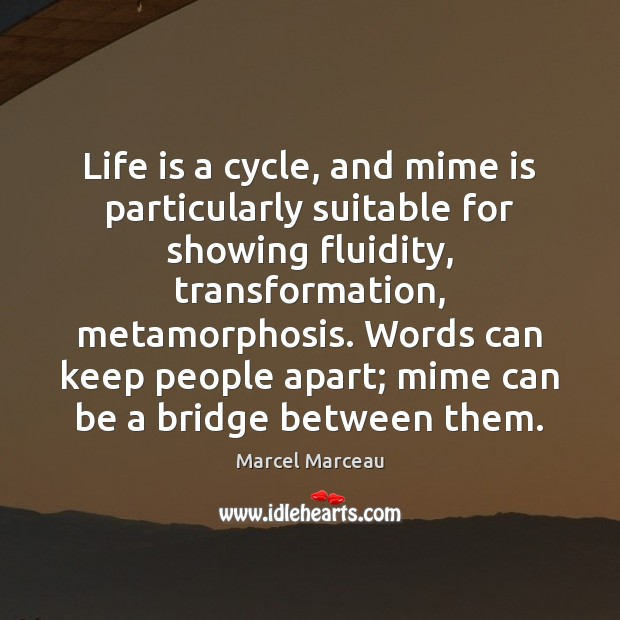 Image, Life is a cycle, and mime is particularly suitable for showing fluidity,