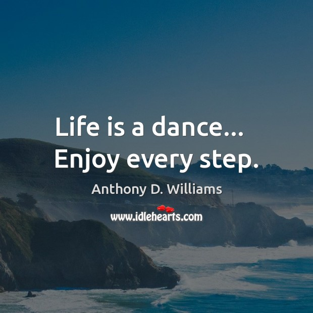 Image, Life is a dance…   Enjoy every step.