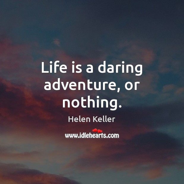 Image, Life is a daring adventure, or nothing.