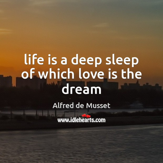 Life is a deep sleep of which love is the dream Image