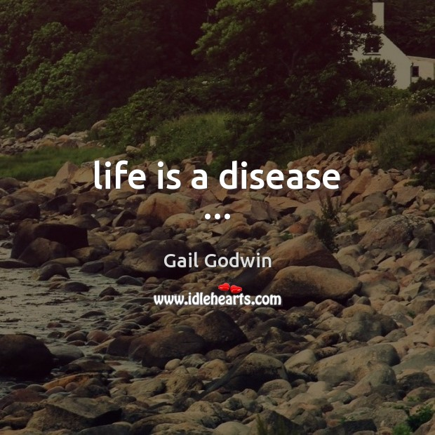 Image, Life is a disease …