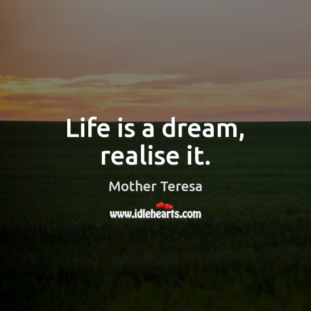 Life is a dream, realise it. Image