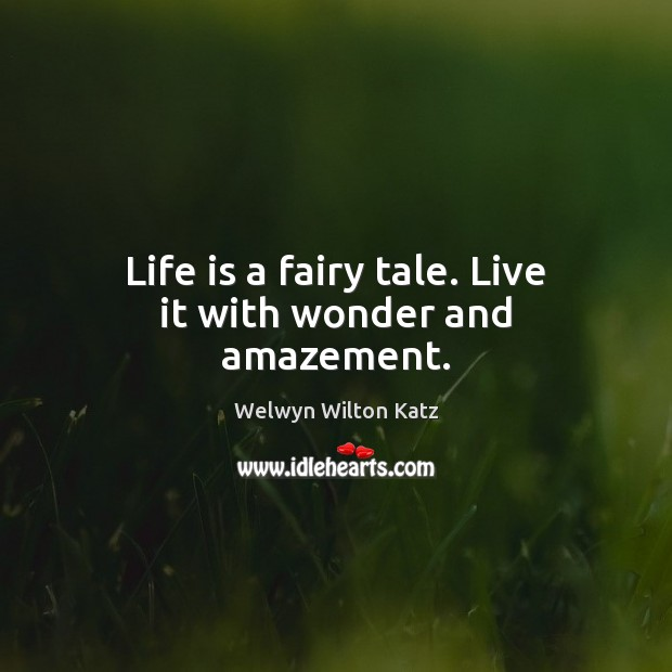 Life is a fairy tale. Live it with wonder and amazement. Image