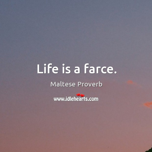 Life is a farce. Maltese Proverbs Image