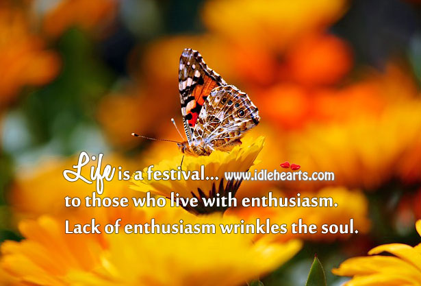 Image, Life is a festival to those who live with enthusiasm.