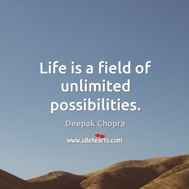 Life is a field of unlimited possibilities. Image
