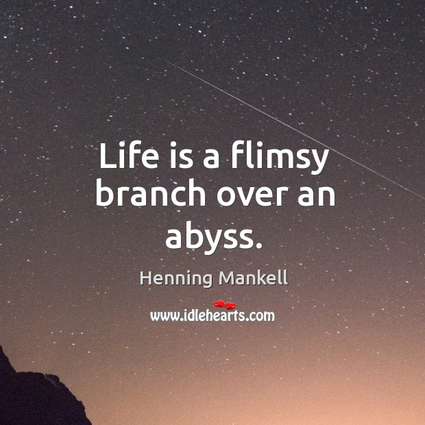 Image, Life is a flimsy branch over an abyss.