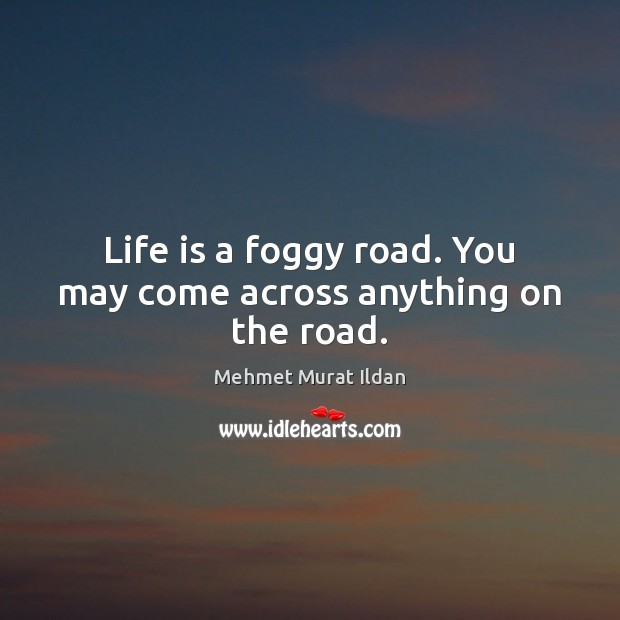 Image, Life is a foggy road. You may come across anything on the road.