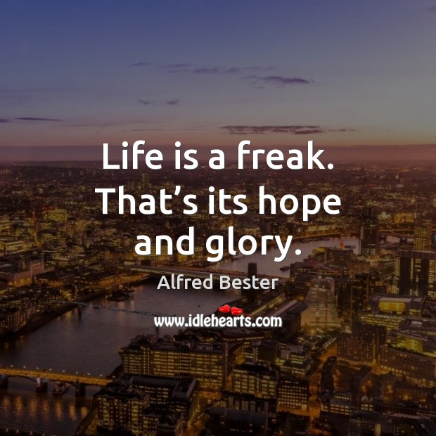 Life is a freak. That's its hope and glory. Alfred Bester Picture Quote