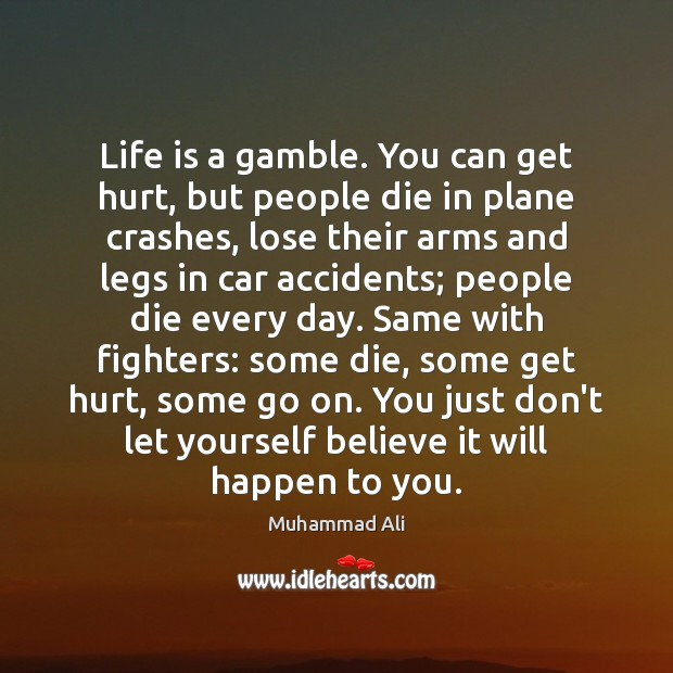Life is a gamble. You can get hurt, but people die in Image