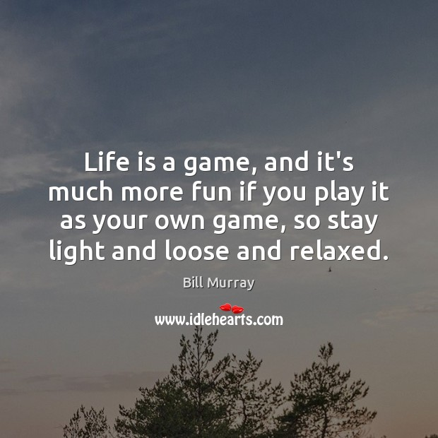 Image, Life is a game, and it's much more fun if you play