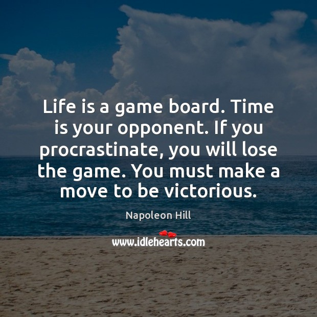 Life is a game board. Time is your opponent. If you procrastinate, Napoleon Hill Picture Quote