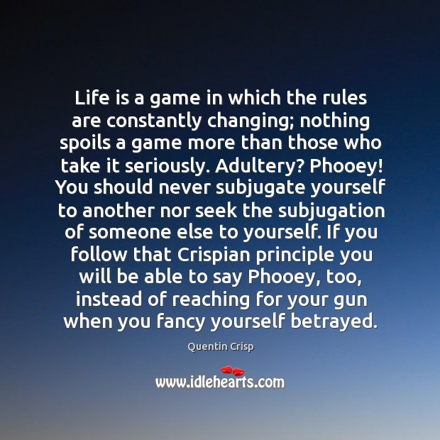 Life is a game in which the rules are constantly changing; nothing Image