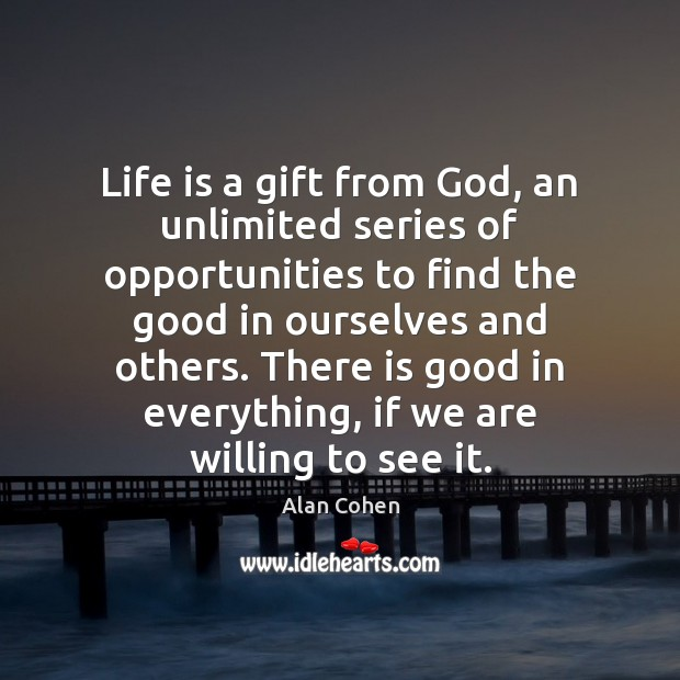 Life is a gift from God, an unlimited series of opportunities to Alan Cohen Picture Quote
