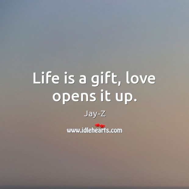 Life is a gift, love opens it up. Jay-Z Picture Quote