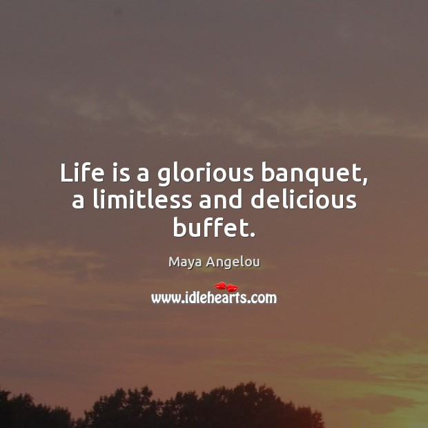 Image, Life is a glorious banquet, a limitless and delicious buffet.