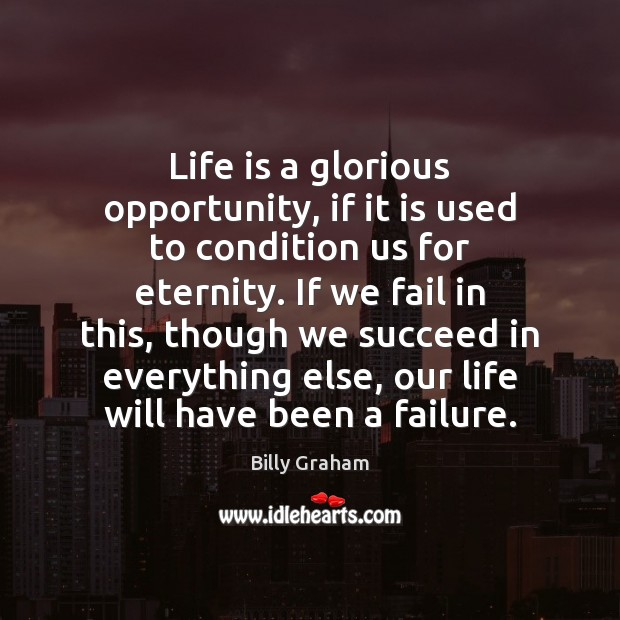 Life is a glorious opportunity, if it is used to condition us Billy Graham Picture Quote