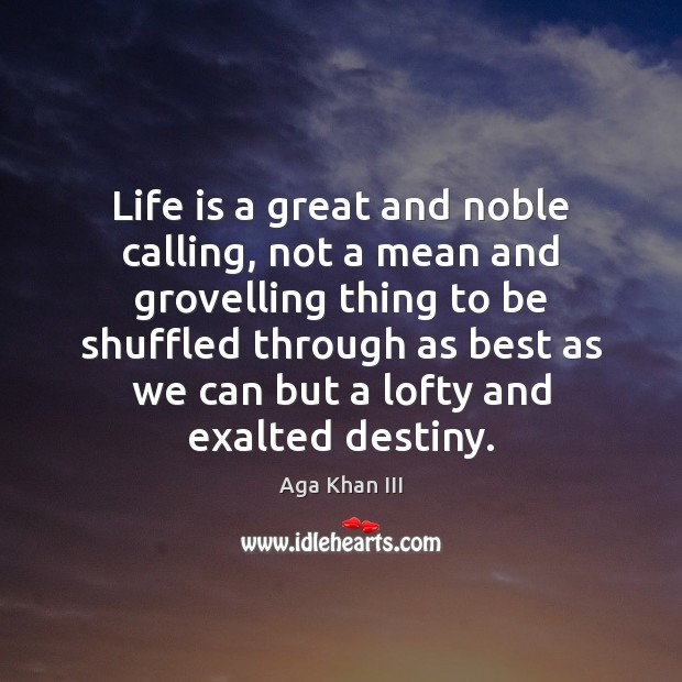 Image, Life is a great and noble calling, not a mean and grovelling