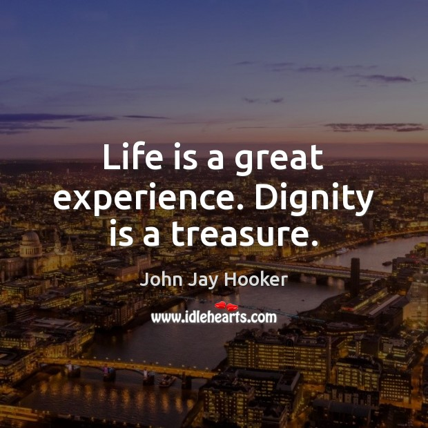 Life is a great experience. Dignity is a treasure. Dignity Quotes Image