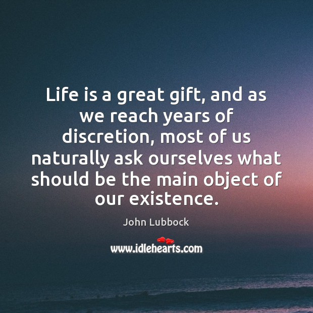 Life is a great gift, and as we reach years of discretion, Image