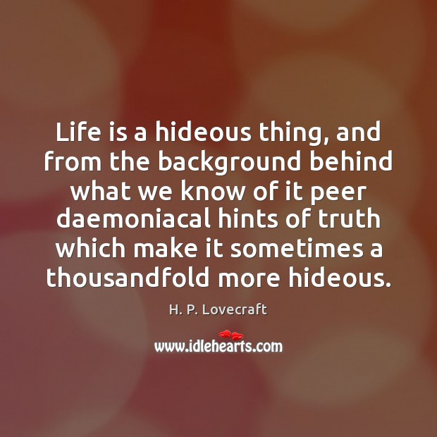 Life is a hideous thing, and from the background behind what we Image
