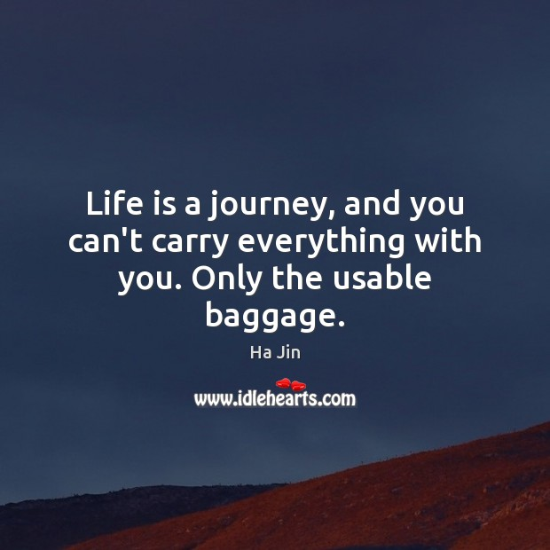 Life is a journey, and you can't carry everything with you. Only the usable baggage. Image
