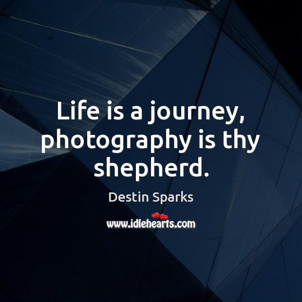 Life is a journey, photography is thy shepherd. Image