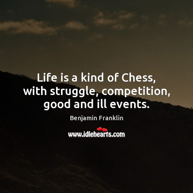 Life is a kind of Chess, with struggle, competition, good and ill events. Image