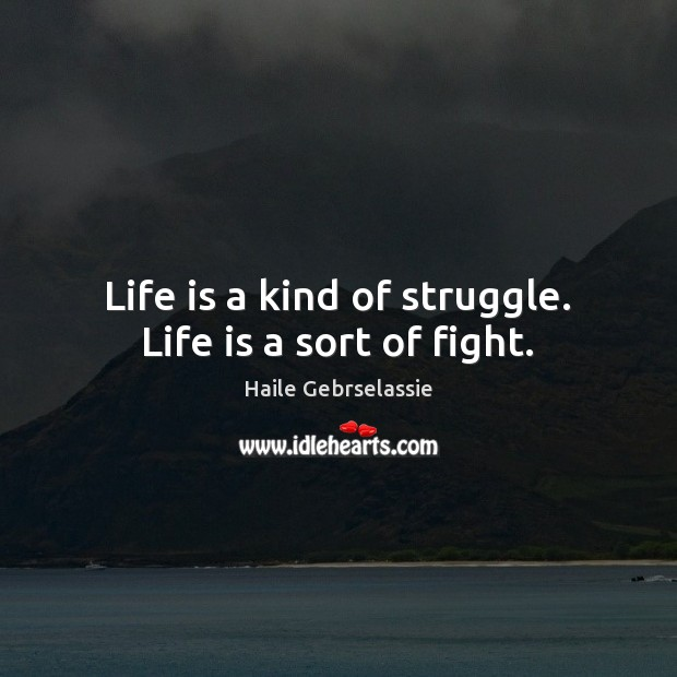 Image, Life is a kind of struggle. Life is a sort of fight.