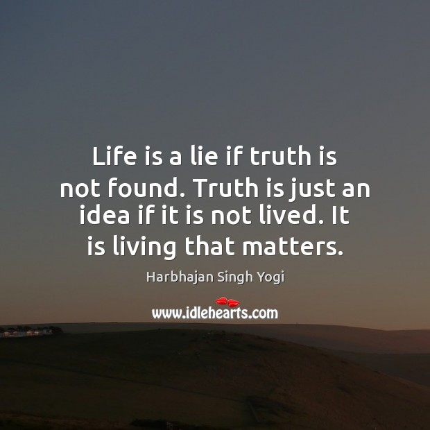 Life is a lie if truth is not found. Truth is just Harbhajan Singh Yogi Picture Quote