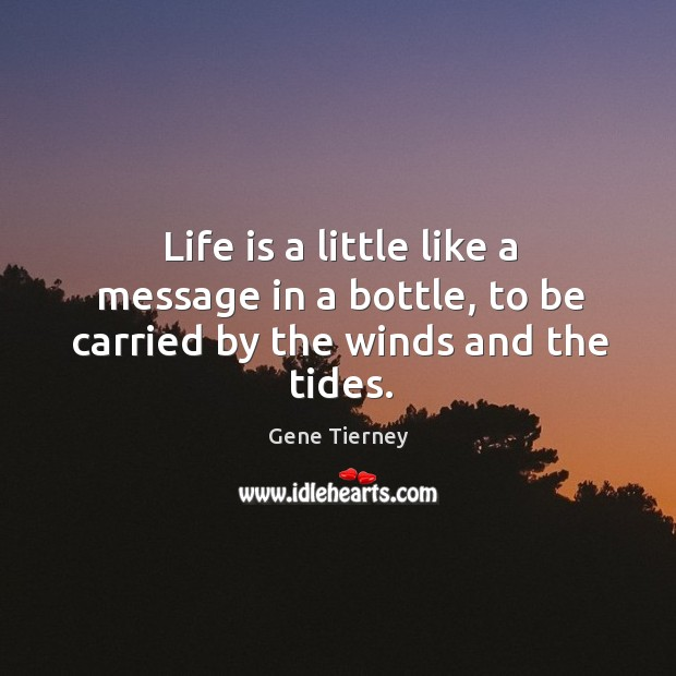 Life is a little like a message in a bottle, to be carried by the winds and the tides. Image