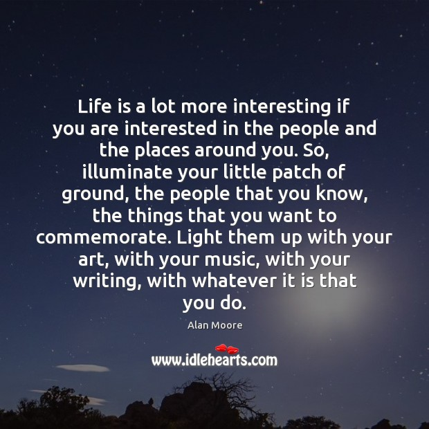 Life is a lot more interesting if you are interested in the Image