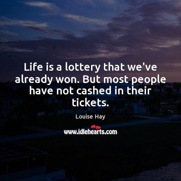 Image, Life is a lottery that we've already won. But most people have