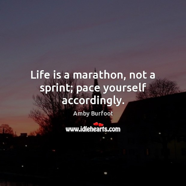 Life is a marathon, not a sprint; pace yourself accordingly. Image