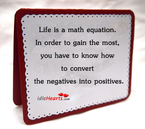Life Is A Math Equation. In Order To Gain…