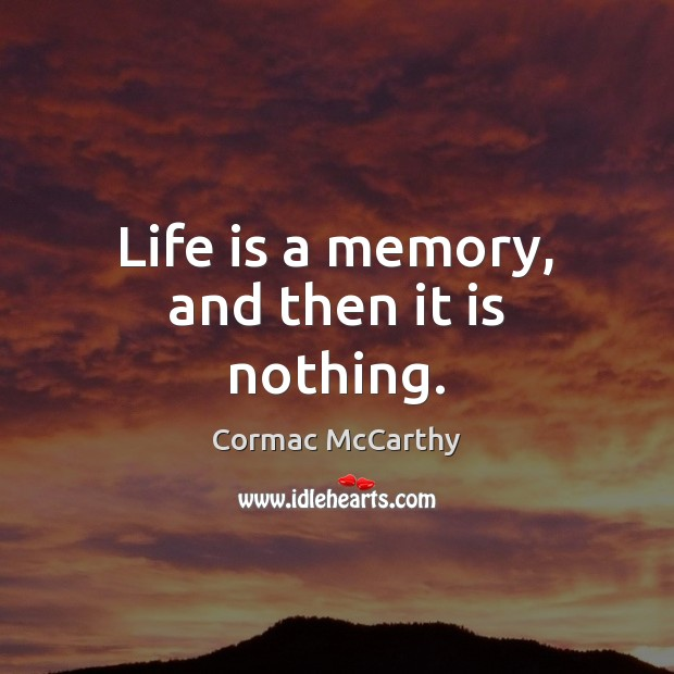 Image, Life is a memory, and then it is nothing.
